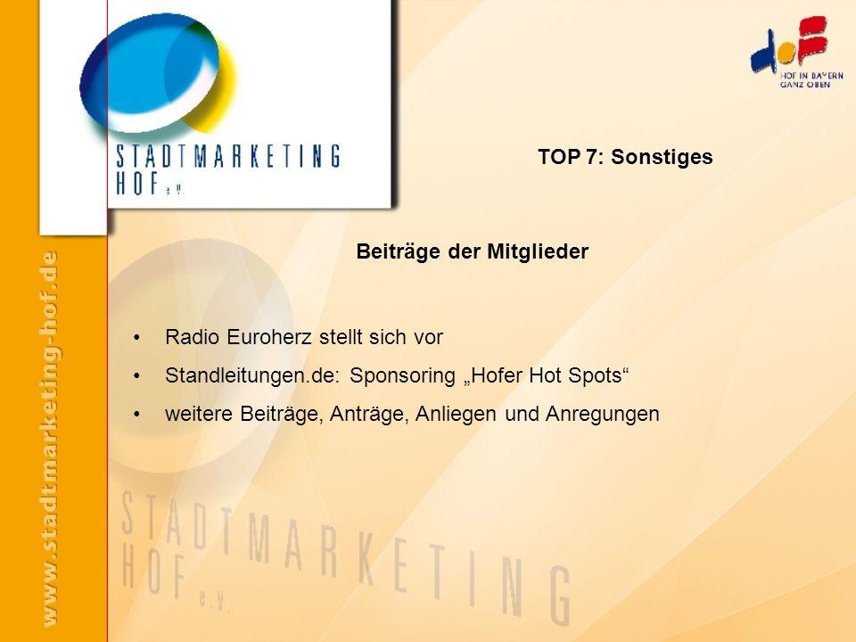Radio Euroherz stellt sich vor Standleitungen.de: Sponsoring Hofer Hot Spots weitere Beiträge, Anträge, Anliegen und Anregungen TOP 7: Sonstiges Beitr