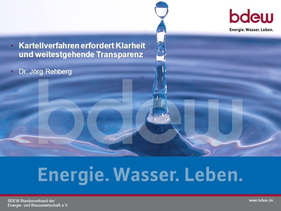 www.bdew.de BDEW Bundesverband der Energie- und Wasserwirtschaft e.V. Kartellverfahren erfordert Klarheit und weitestgehende Transparenz Dr. Jörg Rehb