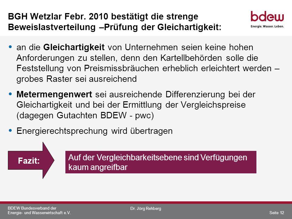 BDEW Bundesverband der Energie- und Wasserwirtschaft e.V. BGH Wetzlar Febr. 2010 bestätigt die strenge Beweislastverteilung –Prüfung der Gleichartigke