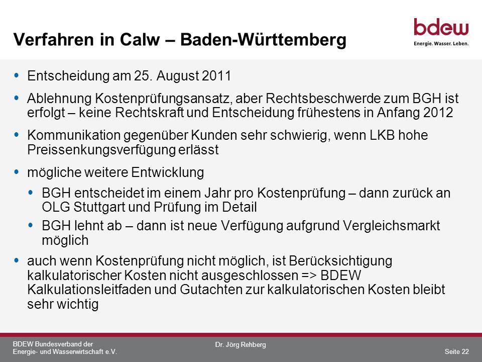 BDEW Bundesverband der Energie- und Wasserwirtschaft e.V. Verfahren in Calw – Baden-Württemberg Entscheidung am 25. August 2011 Ablehnung Kostenprüfun