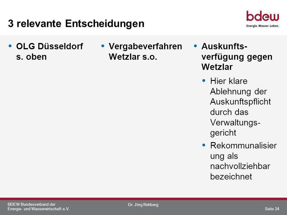 BDEW Bundesverband der Energie- und Wasserwirtschaft e.V. 3 relevante Entscheidungen OLG Düsseldorf s. oben Vergabeverfahren Wetzlar s.o. Auskunfts- v