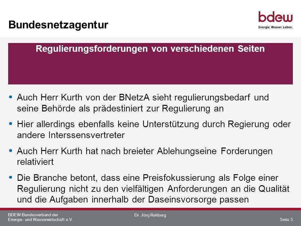 BDEW Bundesverband der Energie- und Wasserwirtschaft e.V. Bundesnetzagentur Auch Herr Kurth von der BNetzA sieht regulierungsbedarf und seine Behörde
