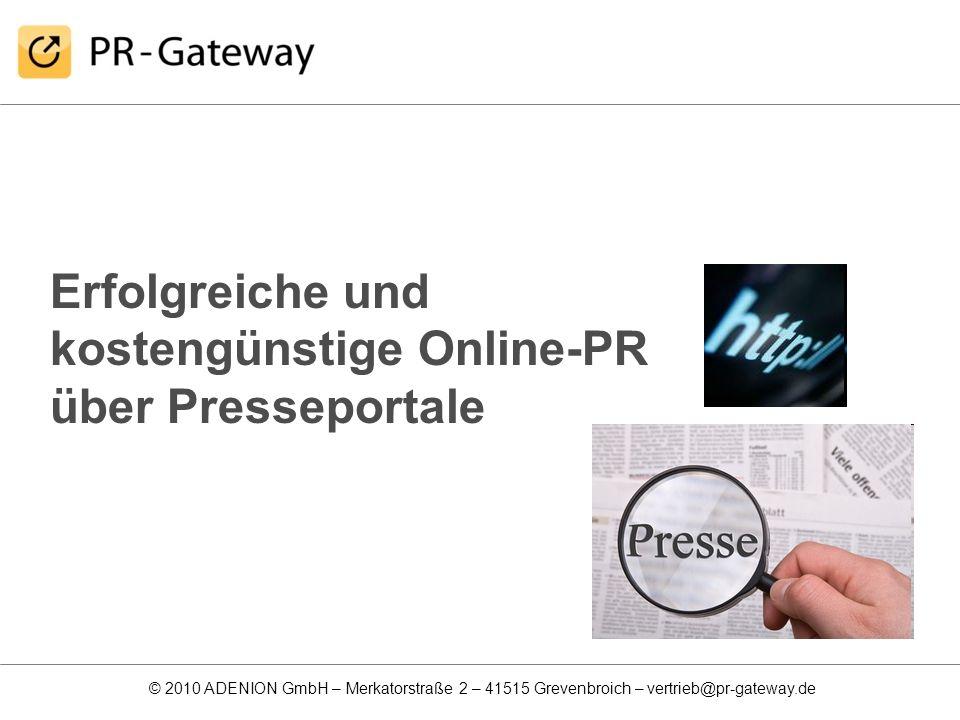 © 2010 ADENION GmbH – Merkatorstraße 2 – 41515 Grevenbroich – vertrieb@pr-gateway.de Erfolgreiche und kostengünstige Online-PR über Presseportale