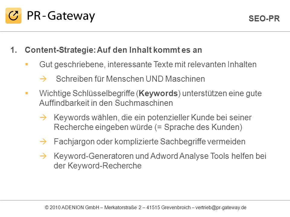 © 2010 ADENION GmbH – Merkatorstraße 2 – 41515 Grevenbroich – vertrieb@pr-gateway.de 1.Content-Strategie: Auf den Inhalt kommt es an Gut geschriebene,