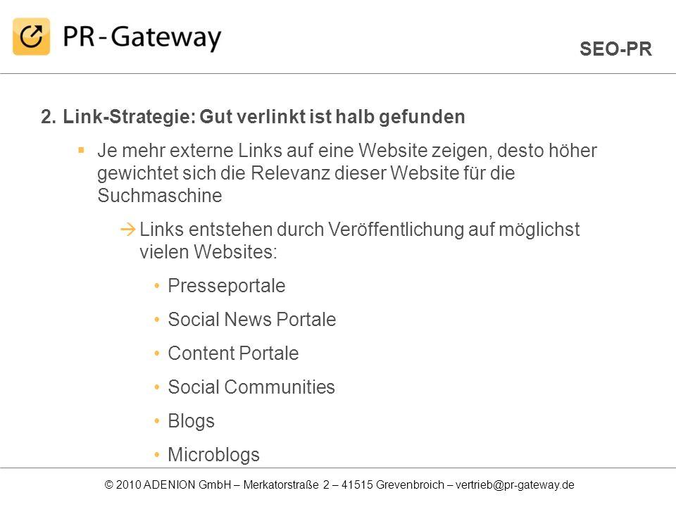 © 2010 ADENION GmbH – Merkatorstraße 2 – 41515 Grevenbroich – vertrieb@pr-gateway.de 2.Link-Strategie: Gut verlinkt ist halb gefunden Je mehr externe