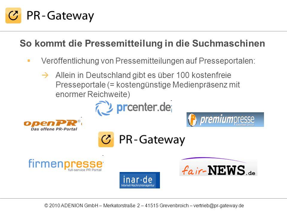 © 2010 ADENION GmbH – Merkatorstraße 2 – 41515 Grevenbroich – vertrieb@pr-gateway.de So kommt die Pressemitteilung in die Suchmaschinen Veröffentlichu