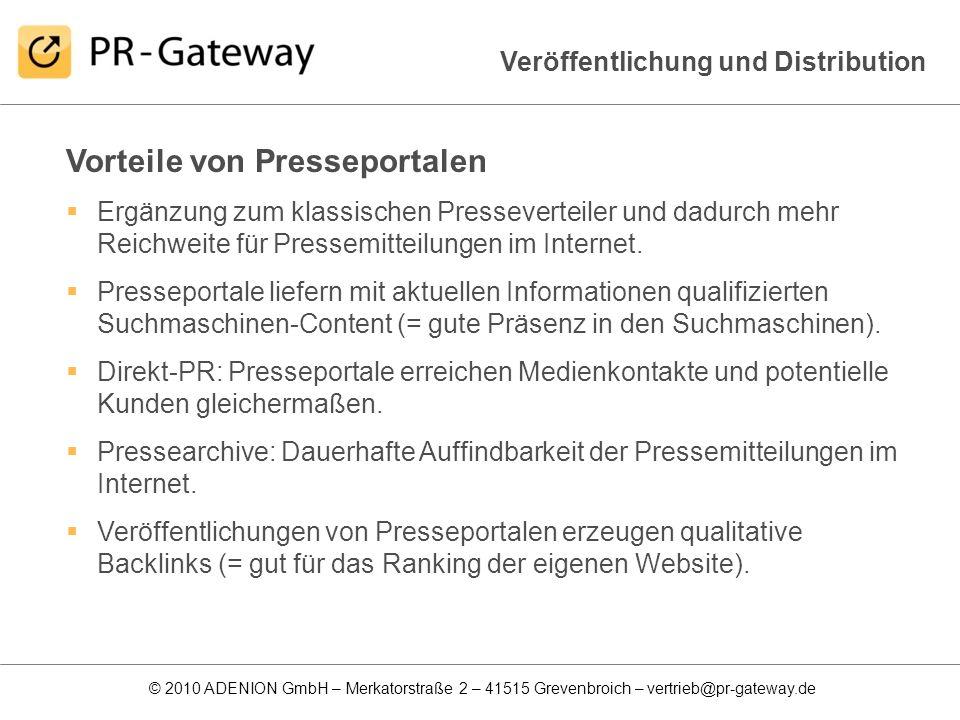 © 2010 ADENION GmbH – Merkatorstraße 2 – 41515 Grevenbroich – vertrieb@pr-gateway.de Vorteile von Presseportalen Ergänzung zum klassischen Presseverte