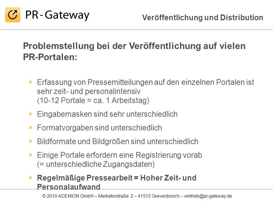 © 2010 ADENION GmbH – Merkatorstraße 2 – 41515 Grevenbroich – vertrieb@pr-gateway.de Veröffentlichung und Distribution Problemstellung bei der Veröffe