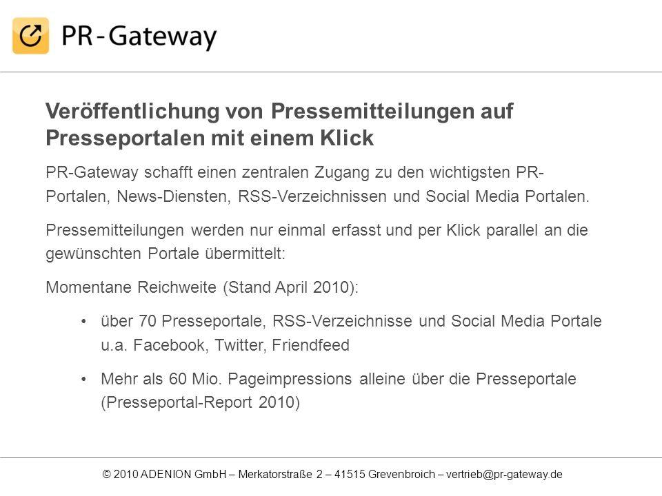 © 2010 ADENION GmbH – Merkatorstraße 2 – 41515 Grevenbroich – vertrieb@pr-gateway.de Veröffentlichung von Pressemitteilungen auf Presseportalen mit ei