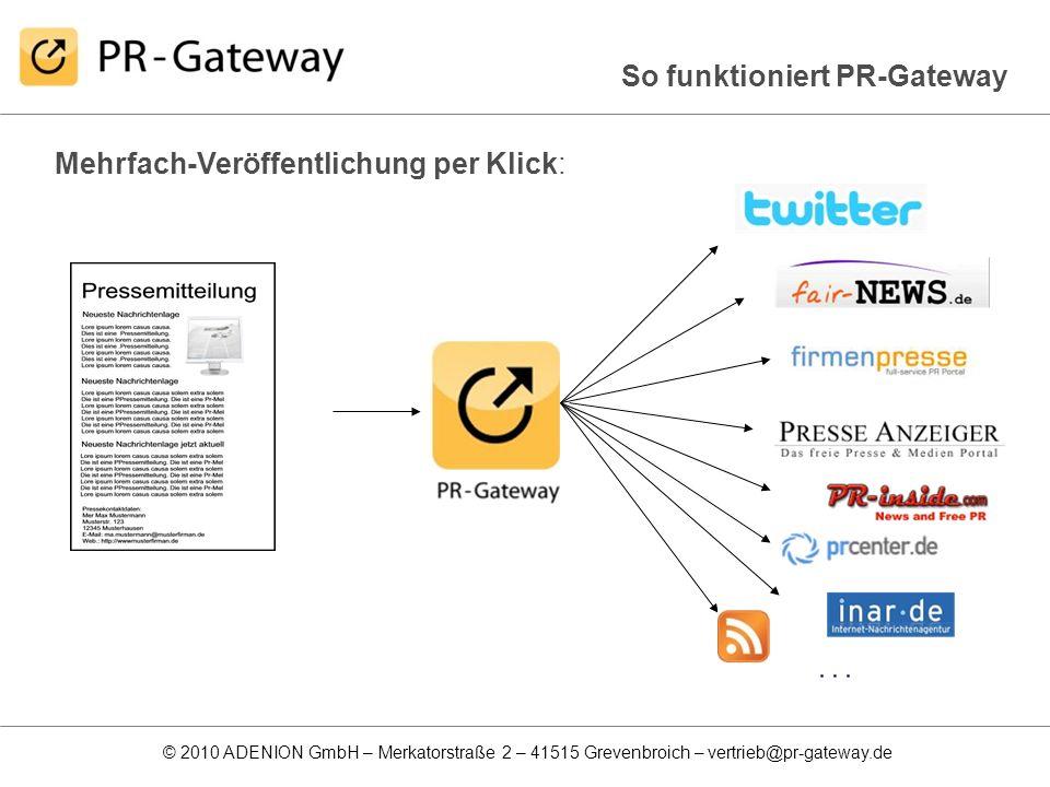 © 2010 ADENION GmbH – Merkatorstraße 2 – 41515 Grevenbroich – vertrieb@pr-gateway.de Mehrfach-Veröffentlichung per Klick: So funktioniert PR-Gateway