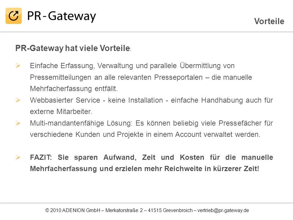 © 2010 ADENION GmbH – Merkatorstraße 2 – 41515 Grevenbroich – vertrieb@pr-gateway.de PR-Gateway hat viele Vorteile : Einfache Erfassung, Verwaltung un