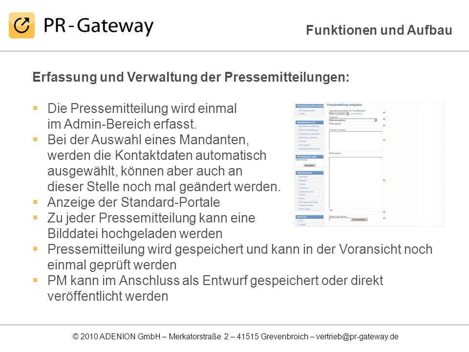 © 2010 ADENION GmbH – Merkatorstraße 2 – 41515 Grevenbroich – vertrieb@pr-gateway.de Funktionen und Aufbau Erfassung und Verwaltung der Pressemitteilu
