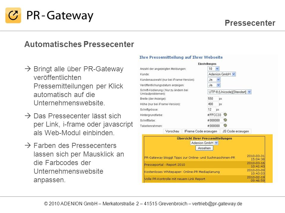 © 2010 ADENION GmbH – Merkatorstraße 2 – 41515 Grevenbroich – vertrieb@pr-gateway.de Automatisches Pressecenter Bringt alle über PR-Gateway veröffentl