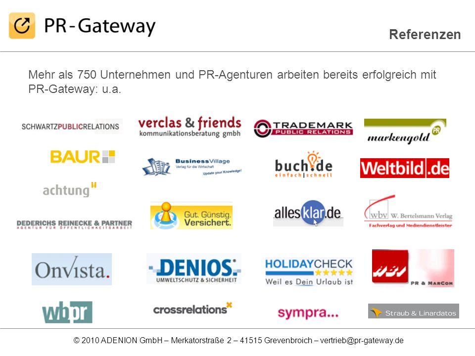 © 2010 ADENION GmbH – Merkatorstraße 2 – 41515 Grevenbroich – vertrieb@pr-gateway.de Referenzen Mehr als 750 Unternehmen und PR-Agenturen arbeiten ber