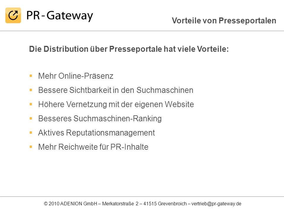 © 2010 ADENION GmbH – Merkatorstraße 2 – 41515 Grevenbroich – vertrieb@pr-gateway.de Die Distribution über Presseportale hat viele Vorteile: Mehr Onli