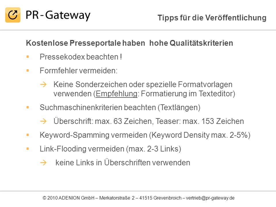 © 2010 ADENION GmbH – Merkatorstraße 2 – 41515 Grevenbroich – vertrieb@pr-gateway.de Tipps für die Veröffentlichung Kostenlose Presseportale haben hoh