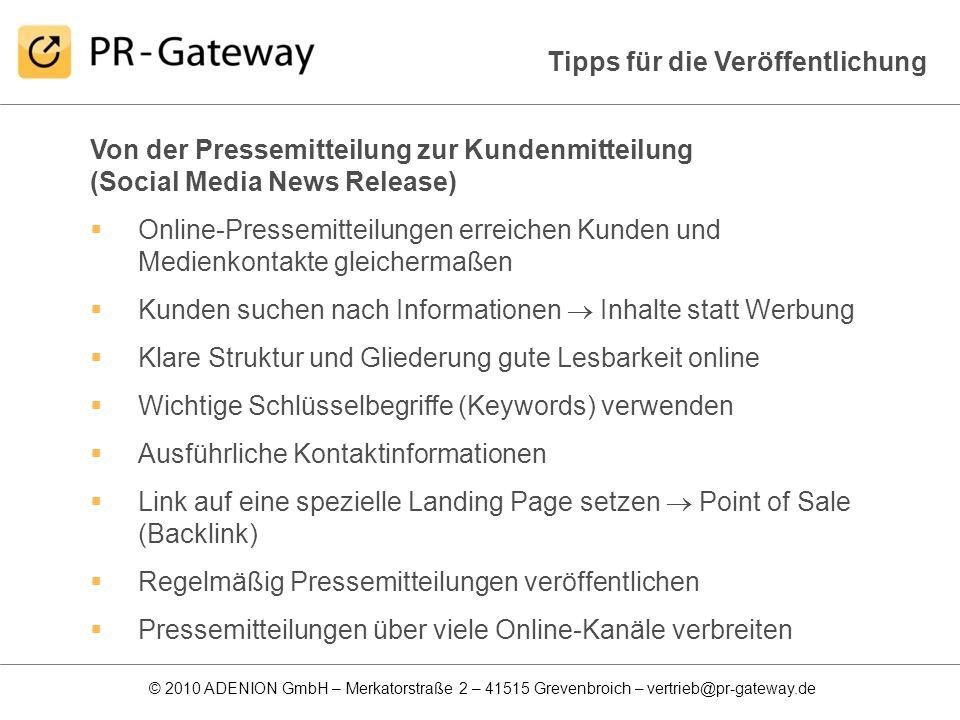 © 2010 ADENION GmbH – Merkatorstraße 2 – 41515 Grevenbroich – vertrieb@pr-gateway.de Tipps für die Veröffentlichung Von der Pressemitteilung zur Kunde