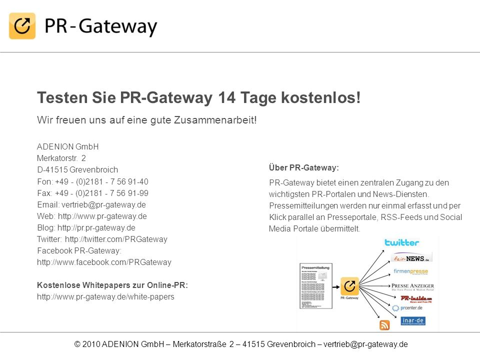 © 2010 ADENION GmbH – Merkatorstraße 2 – 41515 Grevenbroich – vertrieb@pr-gateway.de Testen Sie PR-Gateway 14 Tage kostenlos! Wir freuen uns auf eine