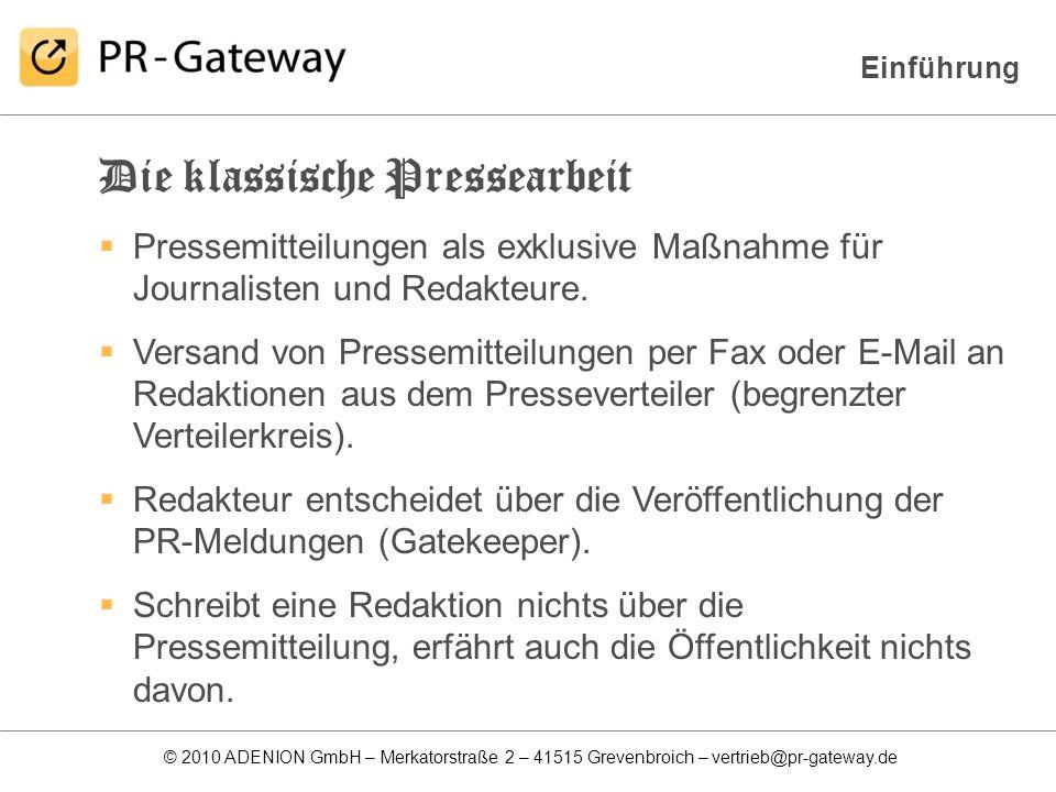 © 2010 ADENION GmbH – Merkatorstraße 2 – 41515 Grevenbroich – vertrieb@pr-gateway.de Veröffentlichung und Distribution Problemstellung bei der Veröffentlichung auf vielen PR-Portalen: Erfassung von Pressemitteilungen auf den einzelnen Portalen ist sehr zeit- und personalintensiv (10-12 Portale = ca.