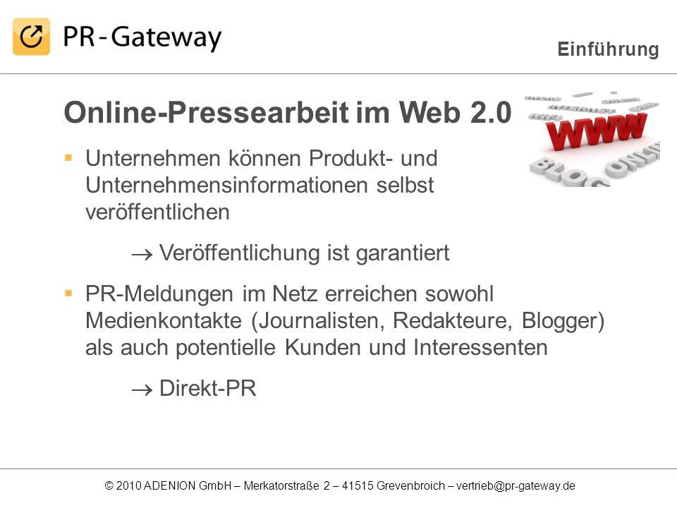© 2010 ADENION GmbH – Merkatorstraße 2 – 41515 Grevenbroich – vertrieb@pr-gateway.de Noch nie gab es so viele Medien zur Selbstveröffentlichung von PR-Inhalten: Presseportale Social News/ Bookmark-Portale Instrumente der Online-PR