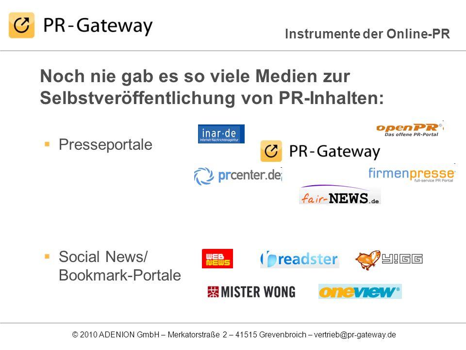 © 2010 ADENION GmbH – Merkatorstraße 2 – 41515 Grevenbroich – vertrieb@pr-gateway.de Veröffentlichung von Pressemitteilungen auf Presseportalen mit einem Klick PR-Gateway schafft einen zentralen Zugang zu den wichtigsten PR- Portalen, News-Diensten, RSS-Verzeichnissen und Social Media Portalen.