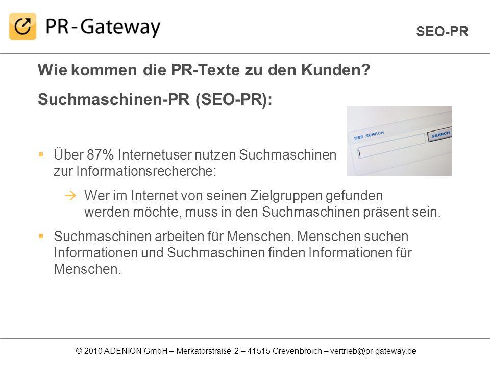 © 2010 ADENION GmbH – Merkatorstraße 2 – 41515 Grevenbroich – vertrieb@pr-gateway.de Wie kommen die PR-Texte zu den Kunden? Suchmaschinen-PR (SEO-PR):