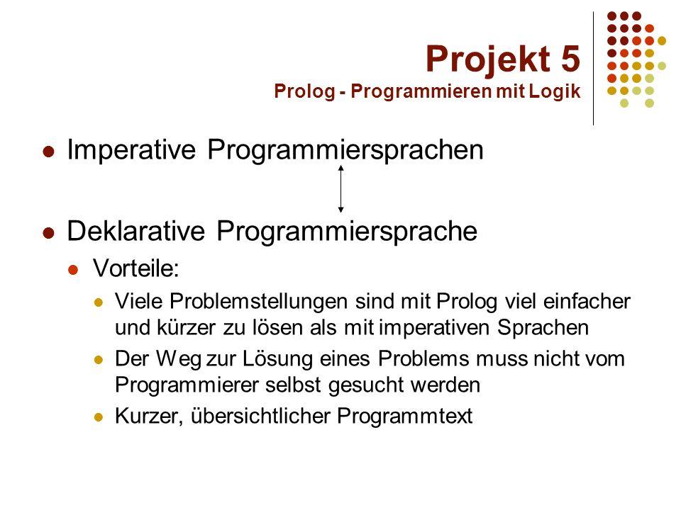 Projekt 5 Prolog - Programmieren mit Logik Ein Beispiel Differenzierung eines einfachen Terms mit Prolog Auf ähnliche Art und Weise sind viele Probleme zu lösen, die mit imperativen Sprachen weitaus schwerer zu bearbeiten sind