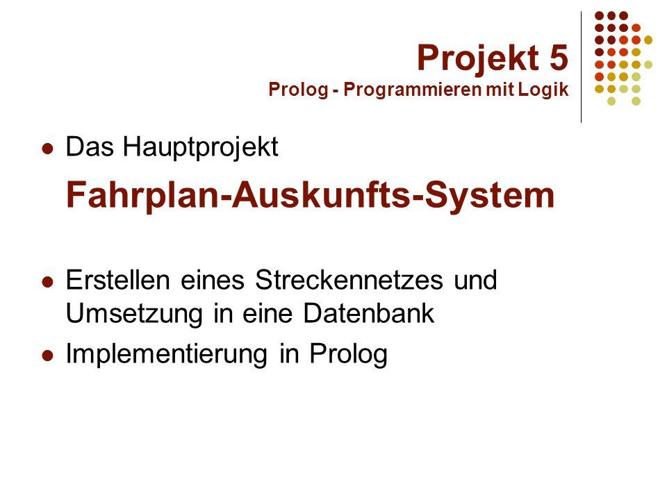 Projekt 5 Prolog - Programmieren mit Logik Das Streckennetz 25 Zugverbindungen ca.