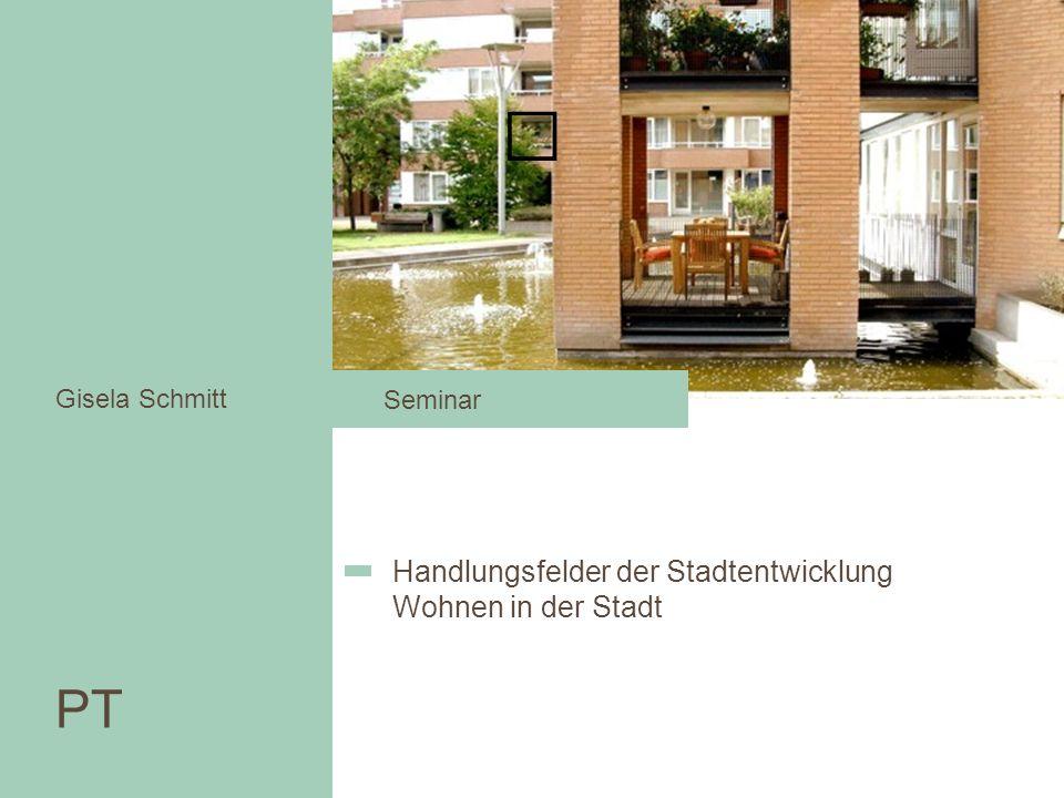 PT Gisela Schmitt Handlungsfelder der Stadtentwicklung Wohnen in der Stadt Seminar
