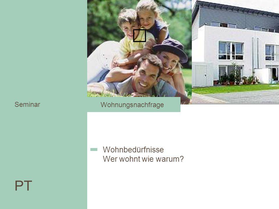 PT Seminar Wohnbedürfnisse Wer wohnt wie warum? Wohnungsnachfrage