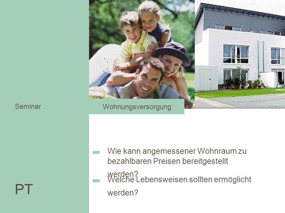 Wie kann angemessener Wohnraum zu bezahlbaren Preisen bereitgestellt werden? Wohnen in der Stadt Welche Lebensweisen sollten ermöglicht werden? PT Sem