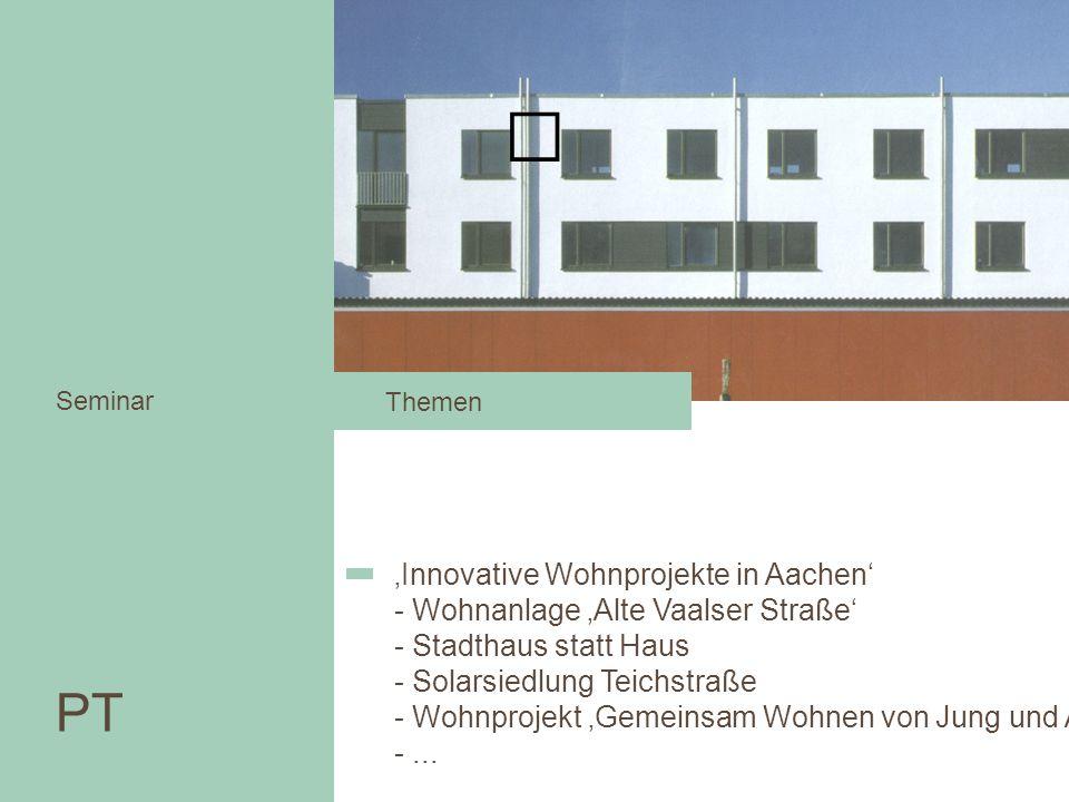 PT Seminar Innovative Wohnprojekte in Aachen - Wohnanlage Alte Vaalser Straße - Stadthaus statt Haus - Solarsiedlung Teichstraße - Wohnprojekt Gemeins