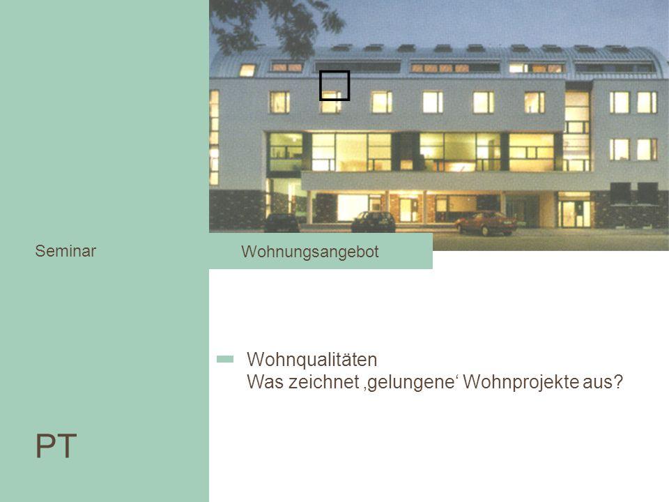 PT Seminar Wohnqualitäten Was zeichnet gelungene Wohnprojekte aus? Wohnungsangebot