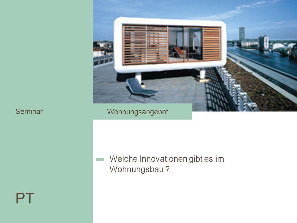 Welche Innovationen gibt es im Wohnungsbau ? Wohnen in der Stadt PT Seminar PT Seminar Wohnungsangebot