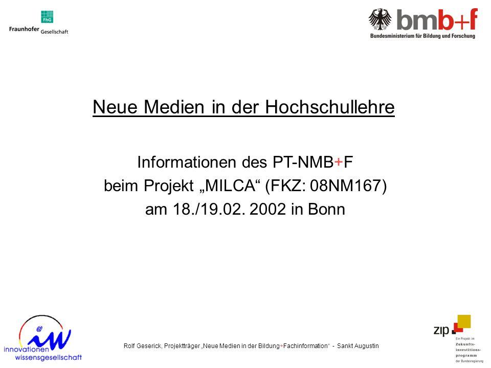 Rolf Geserick, Projektträger Neue Medien in der Bildung+Fachinformation - Sankt Augustin Informationen des PT-NMB+F beim Projekt MILCA (FKZ: 08NM167)