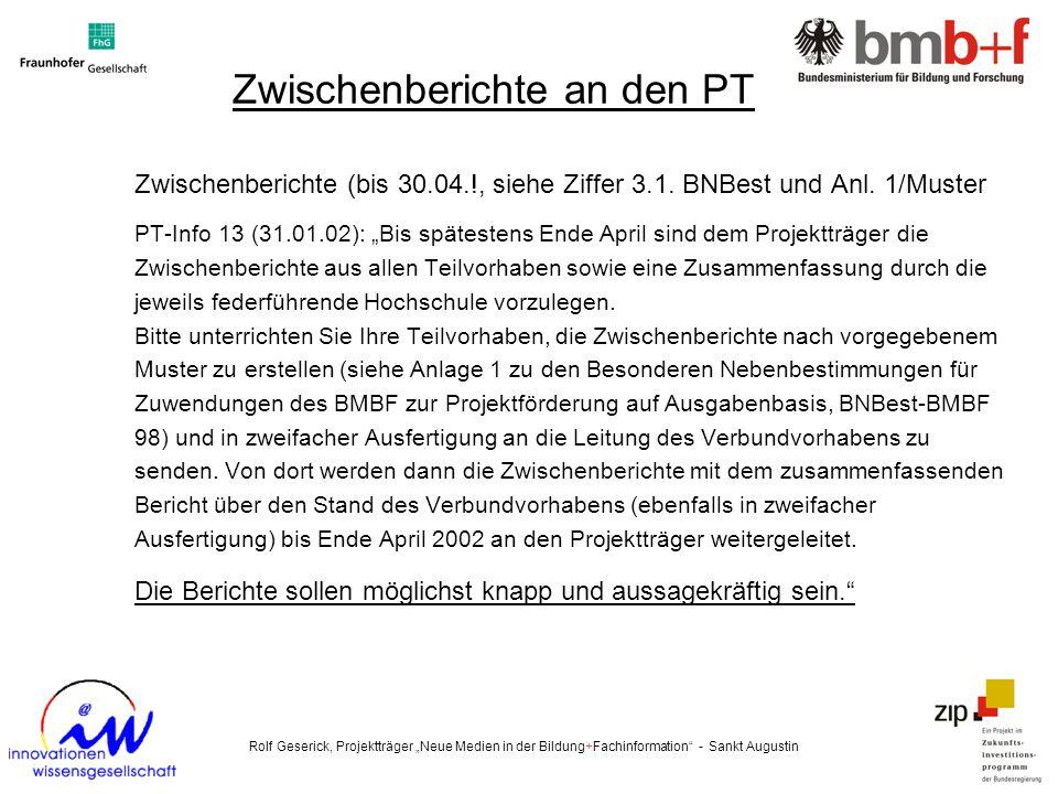 Zwischenberichte an den PT Zwischenberichte (bis 30.04.!, siehe Ziffer 3.1. BNBest und Anl. 1/Muster PT-Info 13 (31.01.02): Bis spätestens Ende April