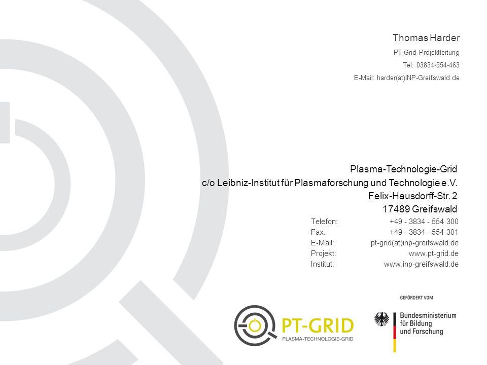 Telefon: Fax: E-Mail: Projekt: Institut: +49 - 3834 - 554 300 +49 - 3834 - 554 301 pt-grid(at)inp-greifswald.de www.pt-grid.de www.inp-greifswald.de P