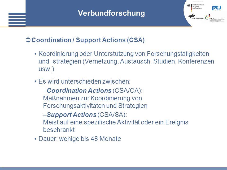 Coordination / Support Actions (CSA) Koordinierung oder Unterstützung von Forschungstätigkeiten und -strategien (Vernetzung, Austausch, Studien, Konfe