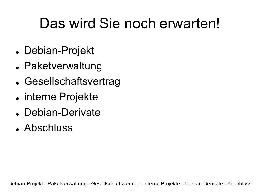 Das wird Sie noch erwarten! Debian-Projekt Paketverwaltung Gesellschaftsvertrag interne Projekte Debian-Derivate Abschluss Debian-Projekt - Paketverwa