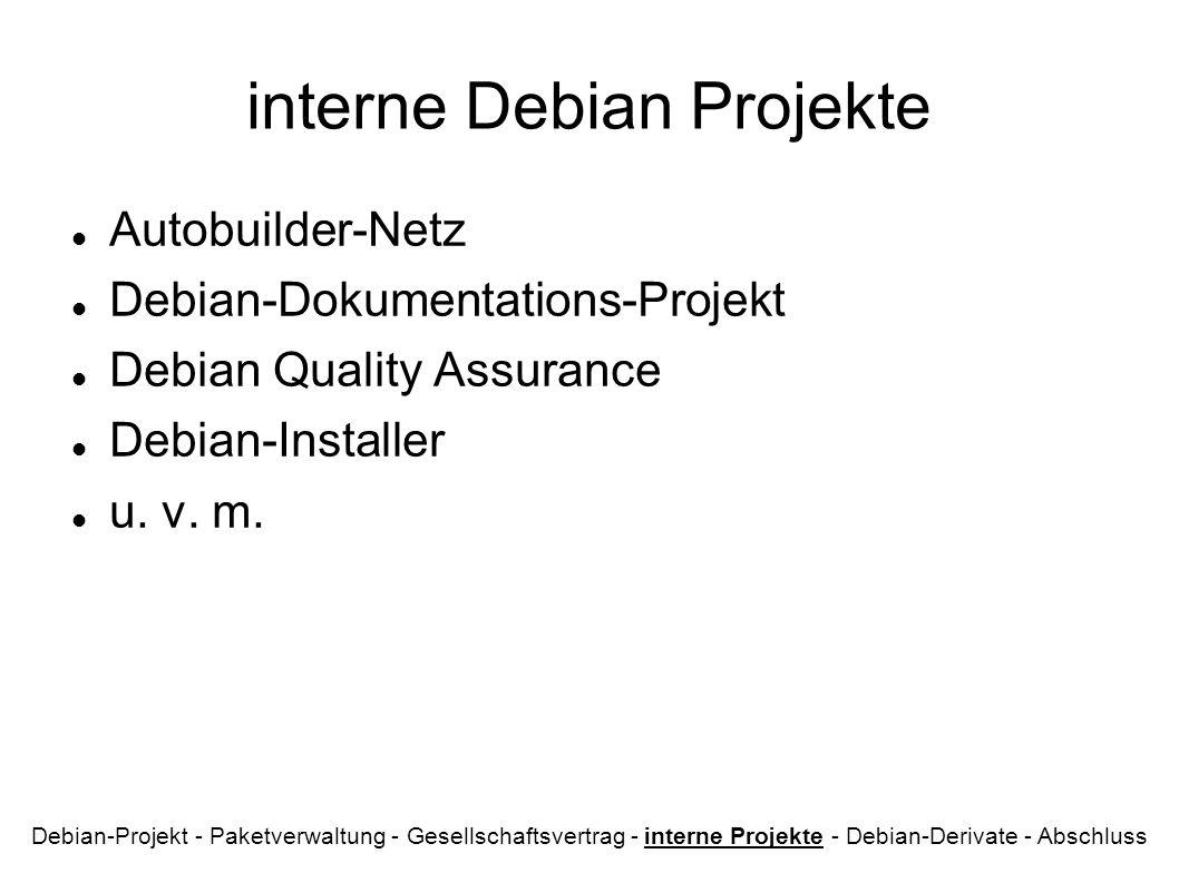 interne Debian Projekte Autobuilder-Netz Debian-Dokumentations-Projekt Debian Quality Assurance Debian-Installer u. v. m. Debian-Projekt - Paketverwal