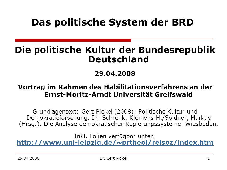 29.04.2008Dr. Gert Pickel1 Das politische System der BRD Die politische Kultur der Bundesrepublik Deutschland 29.04.2008 Vortrag im Rahmen des Habilit