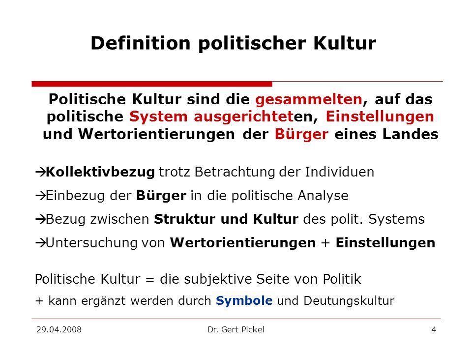 29.04.2008Dr. Gert Pickel4 Definition politischer Kultur Politische Kultur sind die gesammelten, auf das politische System ausgerichteten, Einstellung