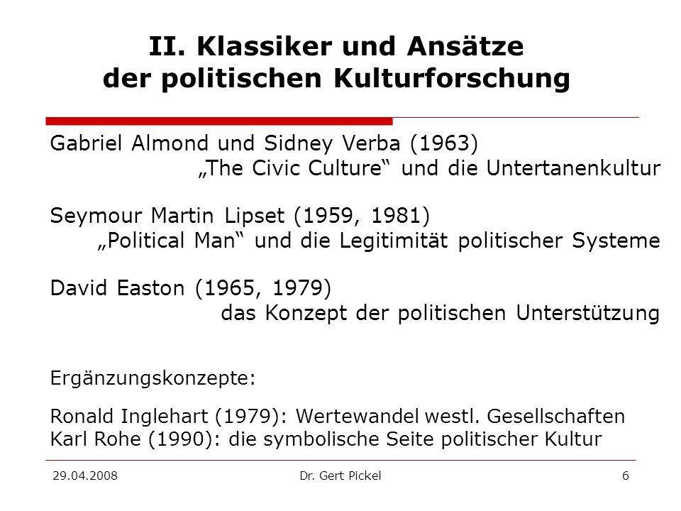 29.04.2008Dr. Gert Pickel6 II. Klassiker und Ansätze der politischen Kulturforschung Gabriel Almond und Sidney Verba (1963) The Civic Culture und die