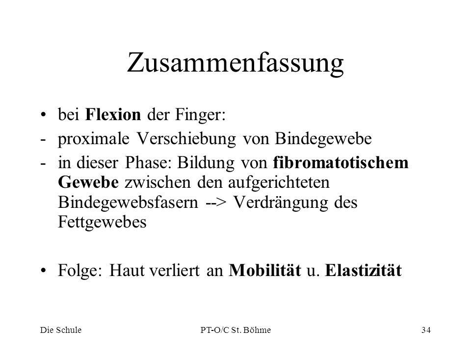 Zusammenfassung bei Flexion der Finger: -proximale Verschiebung von Bindegewebe -in dieser Phase: Bildung von fibromatotischem Gewebe zwischen den auf