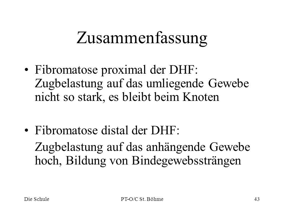 Zusammenfassung Fibromatose proximal der DHF: Zugbelastung auf das umliegende Gewebe nicht so stark, es bleibt beim Knoten Fibromatose distal der DHF: