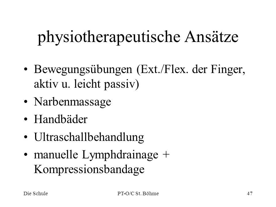 physiotherapeutische Ansätze Bewegungsübungen (Ext./Flex. der Finger, aktiv u. leicht passiv) Narbenmassage Handbäder Ultraschallbehandlung manuelle L