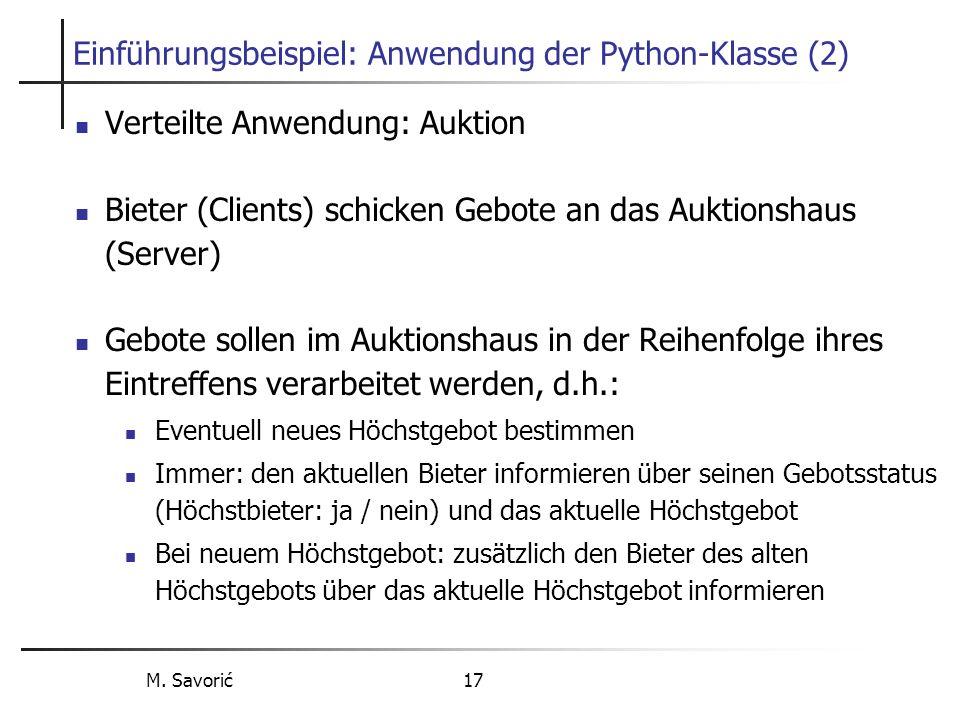 M. Savorić 17 Einführungsbeispiel: Anwendung der Python-Klasse (2) Verteilte Anwendung: Auktion Bieter (Clients) schicken Gebote an das Auktionshaus (