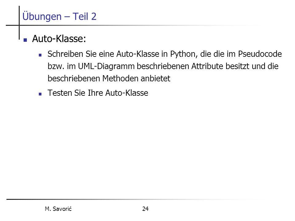 M. Savorić 24 Übungen – Teil 2 Auto-Klasse: Schreiben Sie eine Auto-Klasse in Python, die die im Pseudocode bzw. im UML-Diagramm beschriebenen Attribu