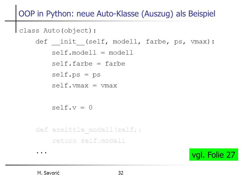 M. Savorić 32 OOP in Python: neue Auto-Klasse (Auszug) als Beispiel vgl. Folie 27