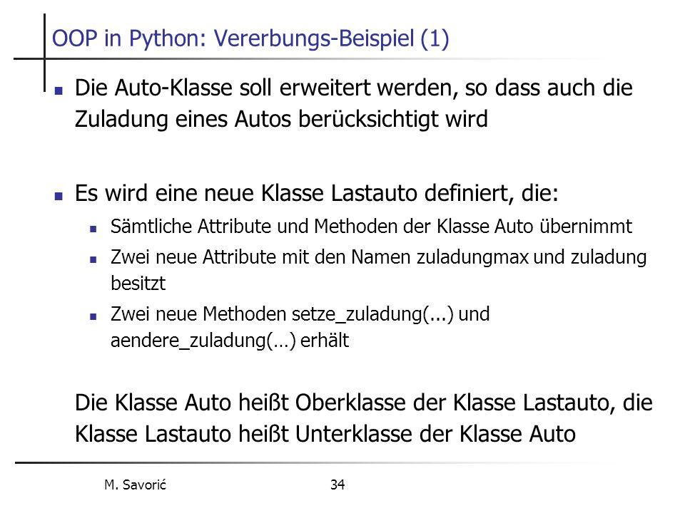 M. Savorić 34 OOP in Python: Vererbungs-Beispiel (1) Die Auto-Klasse soll erweitert werden, so dass auch die Zuladung eines Autos berücksichtigt wird